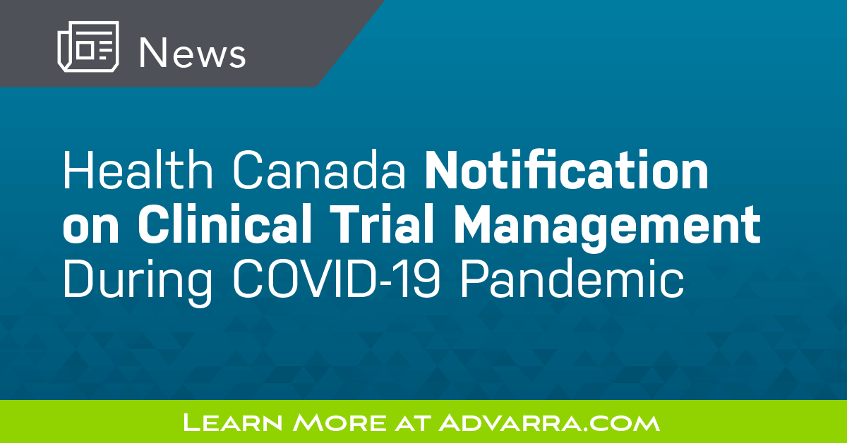 Health Canada Notification On Clinical Trial Management During Covid 19 Pandemic Advarra